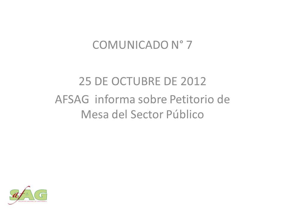 COMUNICADO N° 7 25 DE OCTUBRE DE 2012 AFSAG informa sobre Petitorio de Mesa del Sector Público