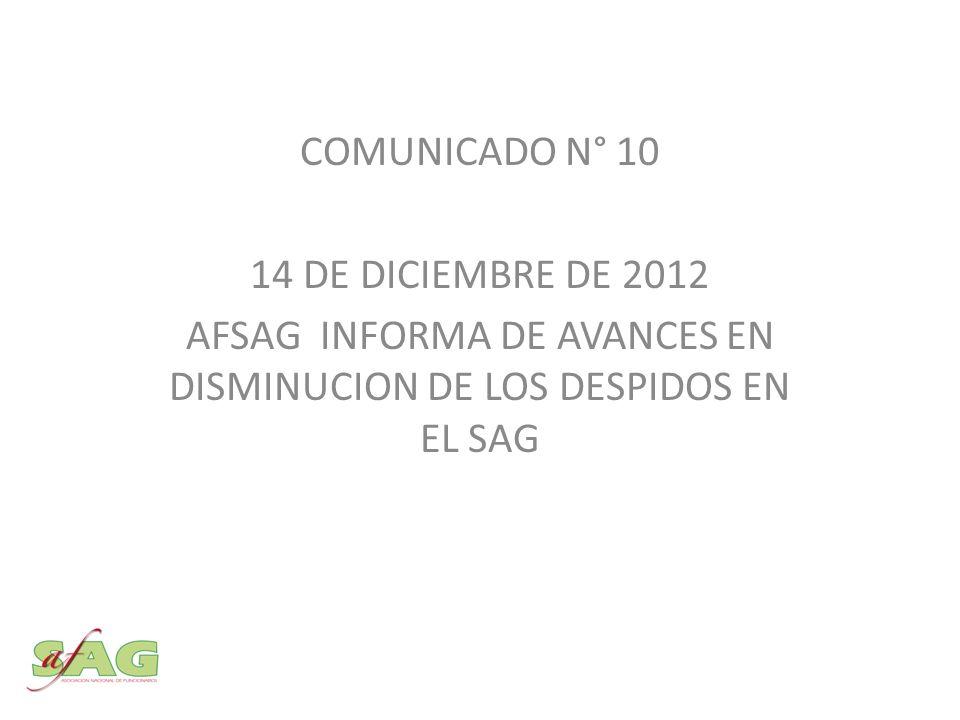 COMUNICADO N° 10 14 DE DICIEMBRE DE 2012 AFSAG INFORMA DE AVANCES EN DISMINUCION DE LOS DESPIDOS EN EL SAG