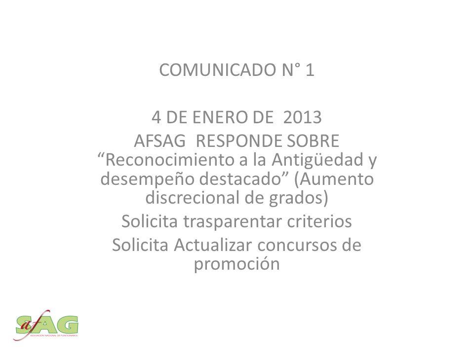 COMUNICADO N° 1 4 DE ENERO DE 2013 AFSAG RESPONDE SOBRE Reconocimiento a la Antigüedad y desempeño destacado (Aumento discrecional de grados) Solicita trasparentar criterios Solicita Actualizar concursos de promoción