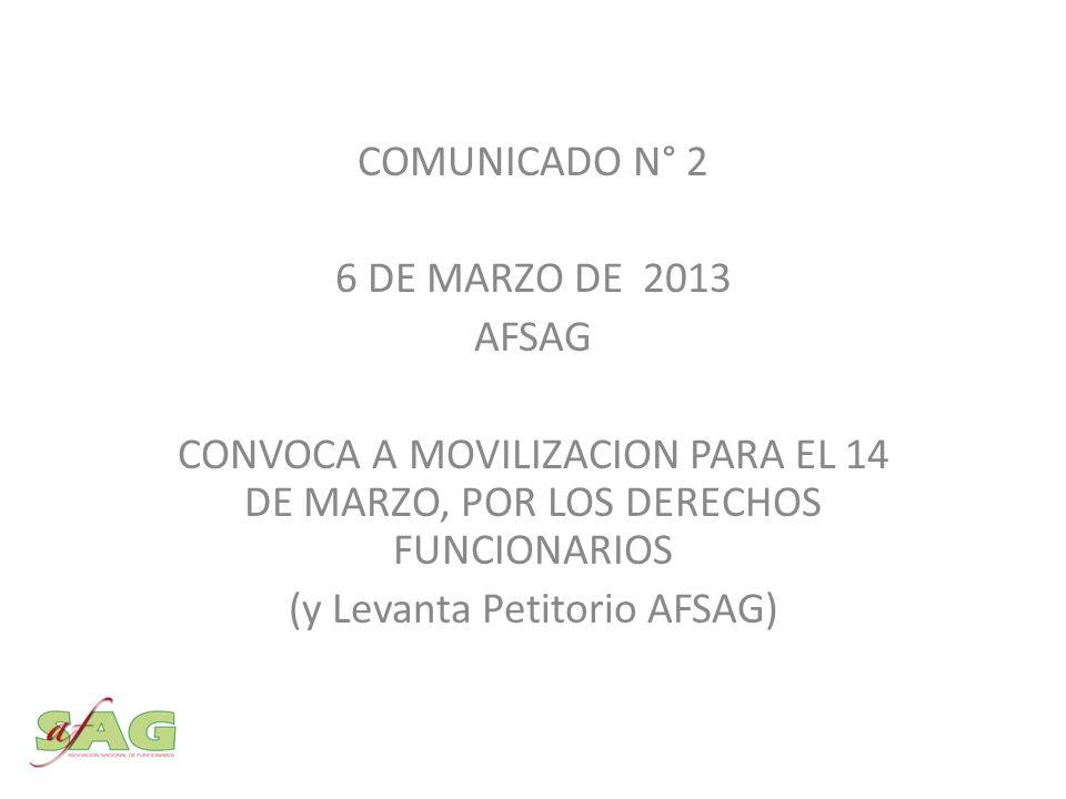 COMUNICADO N° 2 6 DE MARZO DE 2013 AFSAG CONVOCA A MOVILIZACION PARA EL 14 DE MARZO, POR LOS DERECHOS FUNCIONARIOS (y Levanta Petitorio AFSAG)