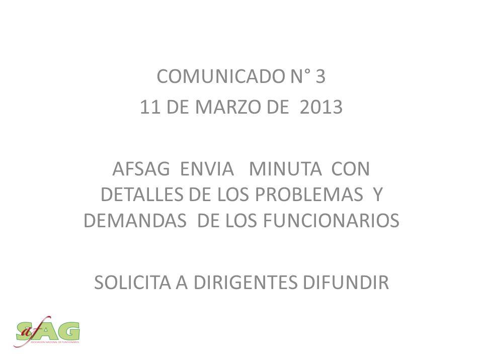COMUNICADO N° 3 11 DE MARZO DE 2013 AFSAG ENVIA MINUTA CON DETALLES DE LOS PROBLEMAS Y DEMANDAS DE LOS FUNCIONARIOS SOLICITA A DIRIGENTES DIFUNDIR