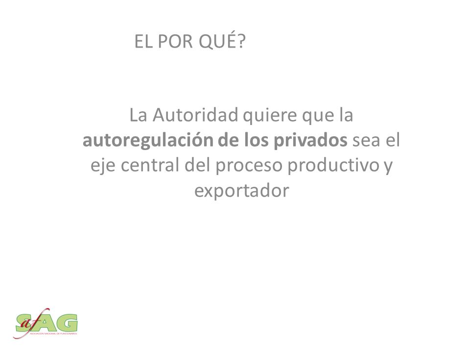 La Autoridad quiere que la autoregulación de los privados sea el eje central del proceso productivo y exportador EL POR QUÉ?