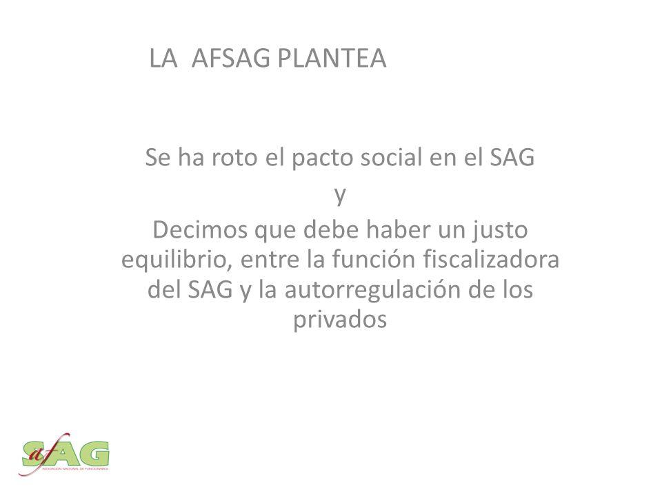 Se ha roto el pacto social en el SAG y Decimos que debe haber un justo equilibrio, entre la función fiscalizadora del SAG y la autorregulación de los privados LA AFSAG PLANTEA