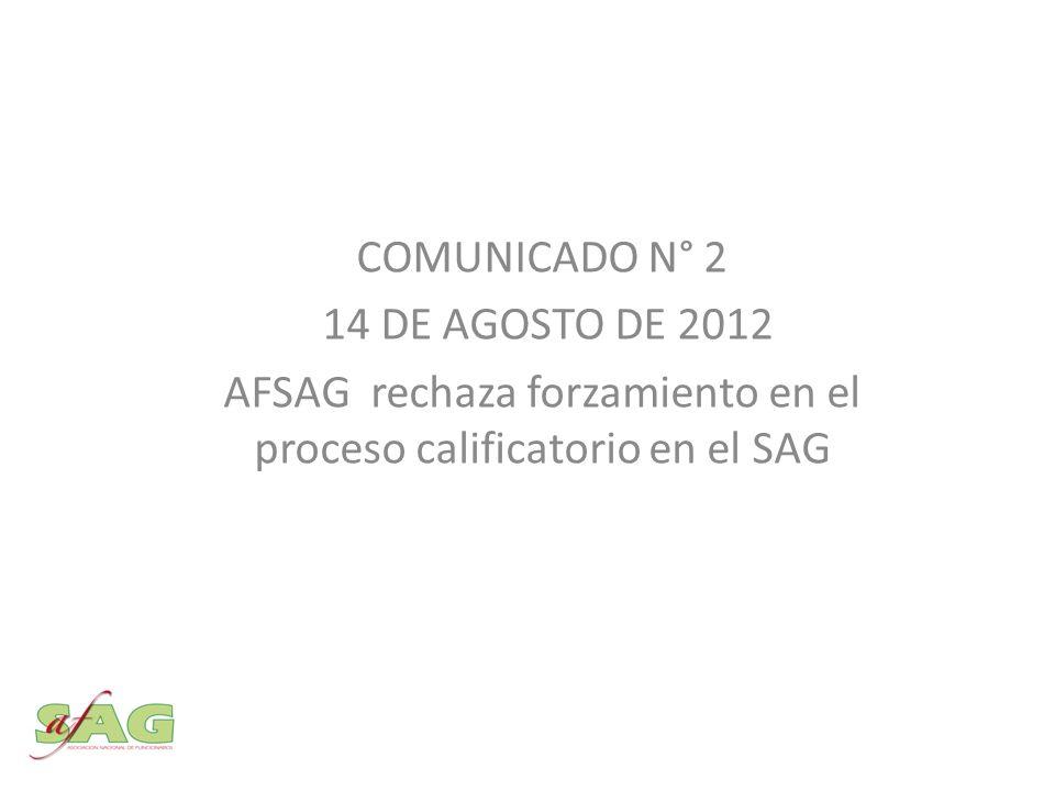 COMUNICADO N° 2 14 DE AGOSTO DE 2012 AFSAG rechaza forzamiento en el proceso calificatorio en el SAG