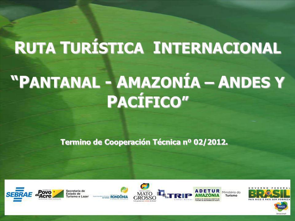 R UTA T URÍSTICA I NTERNACIONAL P ANTANAL - A MAZONÍA – A NDES Y P ACÍFICO Termino de Cooperación Técnica nº 02/2012.