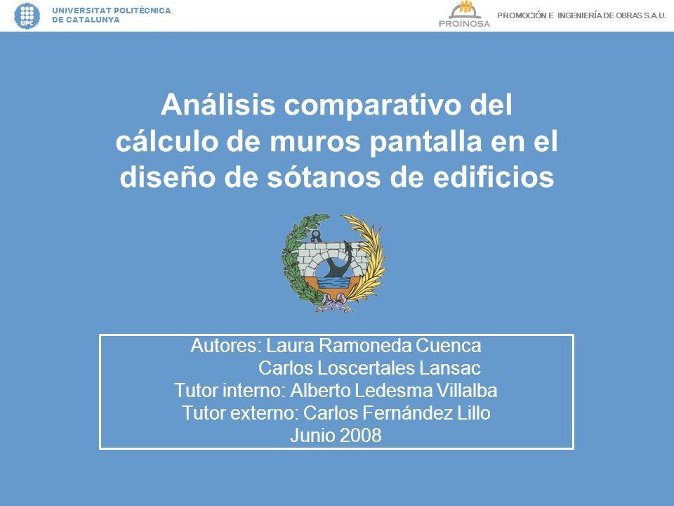 UNIVERSITAT POLITÈCNICA DE CATALUNYA Análisis comparativo del cálculo de muros pantalla en el diseño de sótanos de edificios Autores: Laura Ramoneda C
