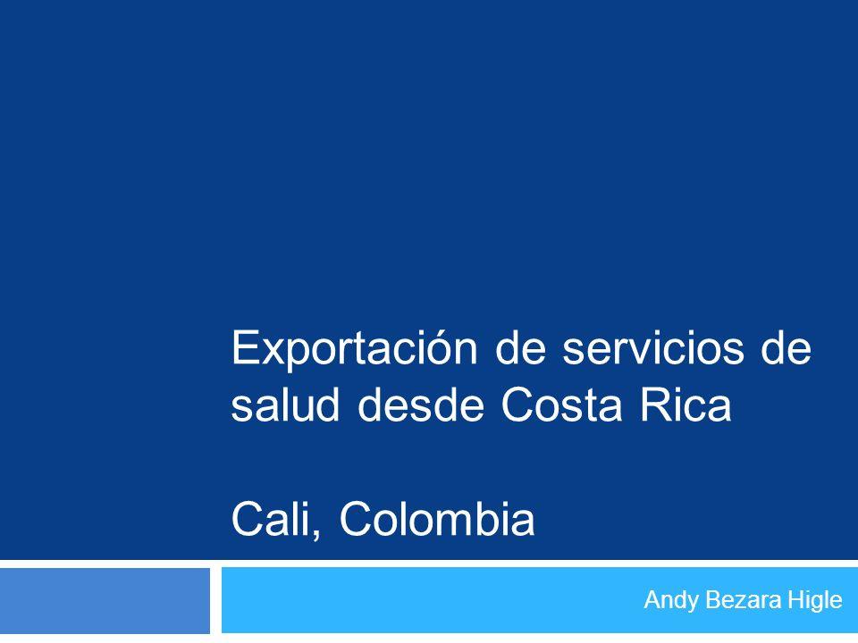 Exportación de servicios de salud desde Costa Rica Cali, Colombia Andy Bezara Higle