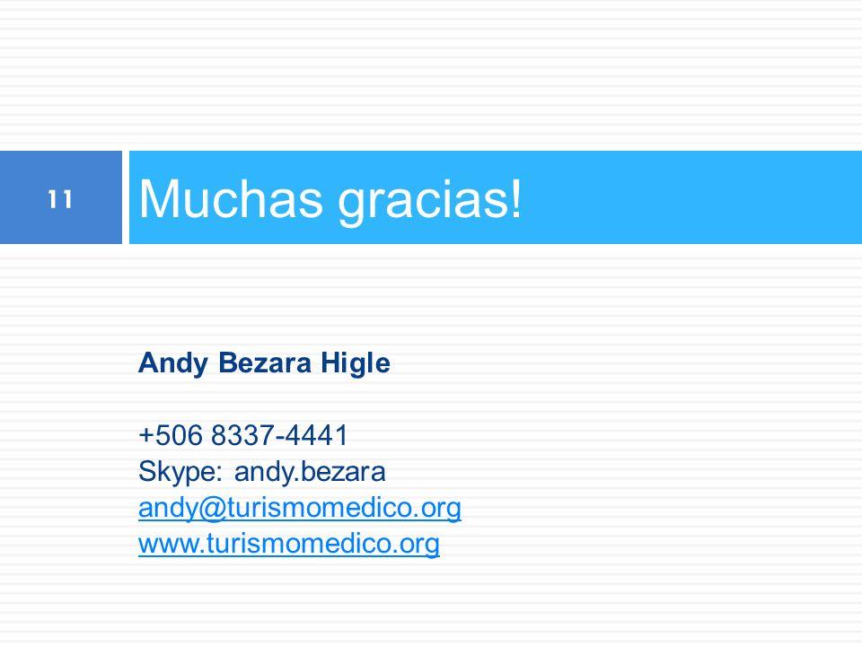 Andy Bezara Higle +506 8337-4441 Skype: andy.bezara andy@turismomedico.org www.turismomedico.org Muchas gracias.
