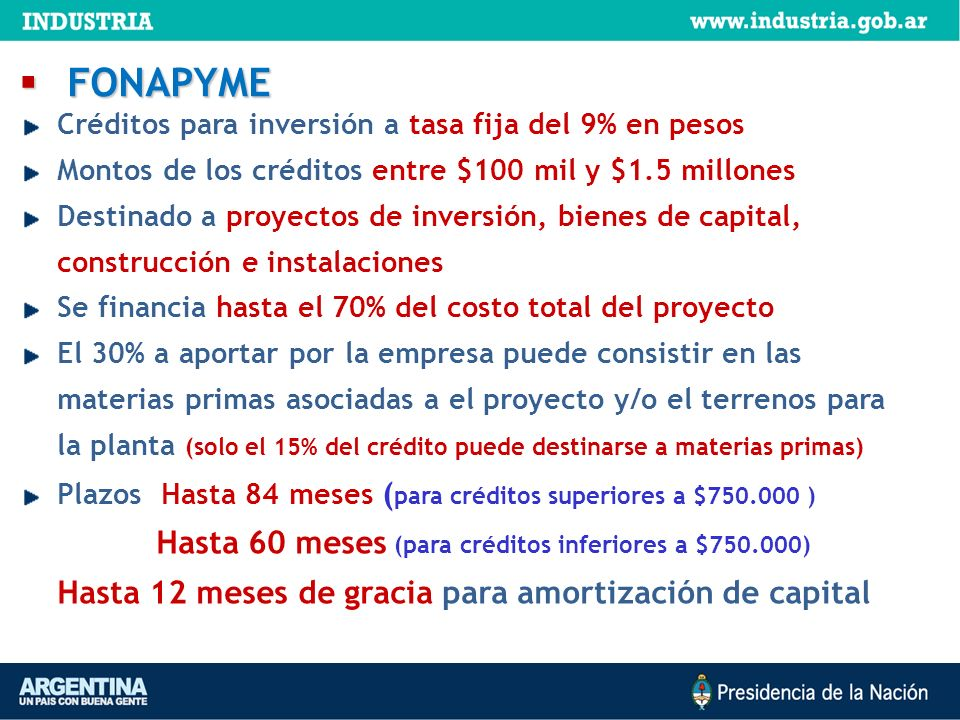 Créditos para inversión a tasa fija del 9% en pesos Montos de los créditos entre $100 mil y $1.5 millones Destinado a proyectos de inversión, bienes d