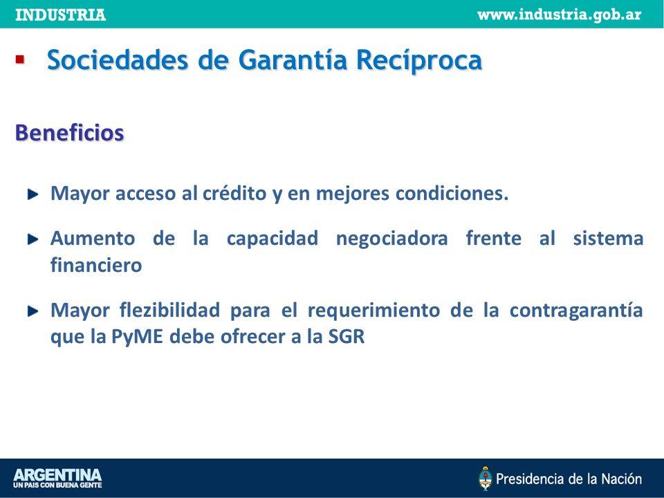 Mayor acceso al crédito y en mejores condiciones. Aumento de la capacidad negociadora frente al sistema financiero Mayor flezibilidad para el requerim