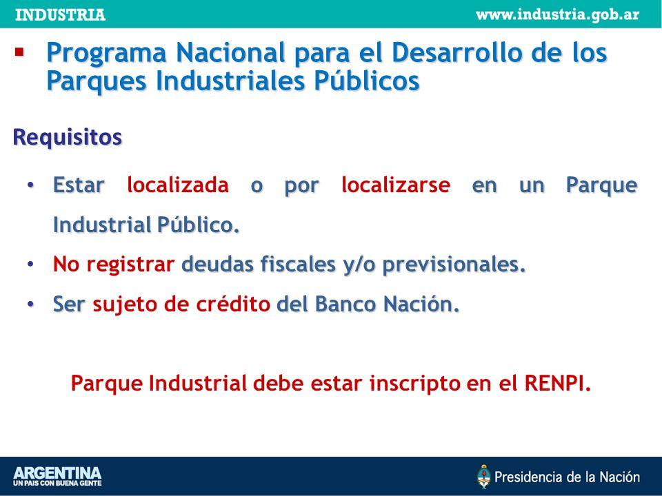 Estar o por en un Parque Industrial Público. Estar localizada o por localizarse en un Parque Industrial Público. deudas fiscales y/o previsionales. No