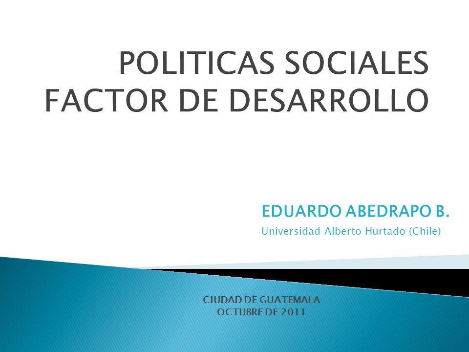 EDUARDO ABEDRAPO B. Universidad Alberto Hurtado (Chile) CIUDAD DE GUATEMALA OCTUBRE DE 2011
