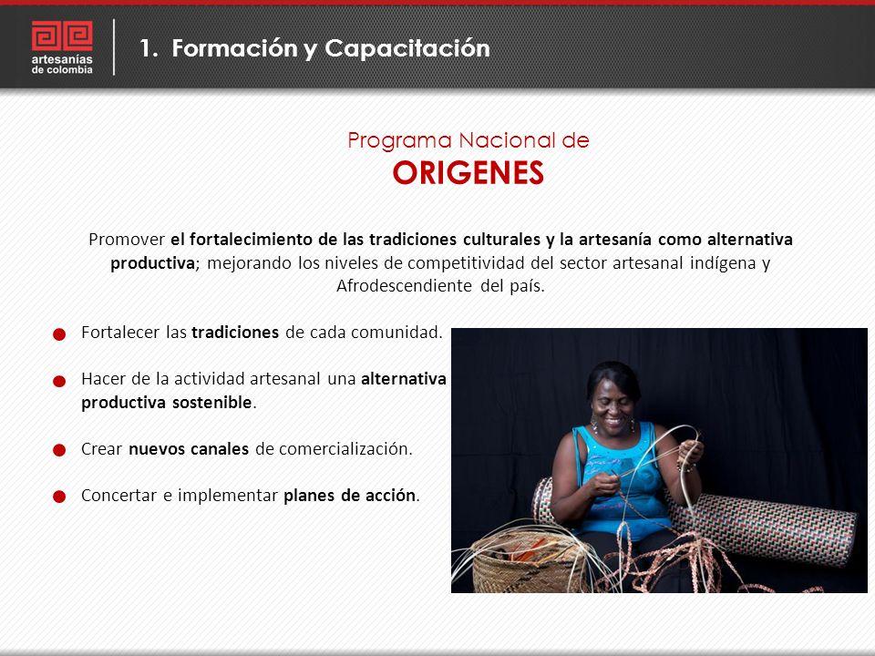 Programa Nacional de ORIGENES 1.Formación y Capacitación Promover el fortalecimiento de las tradiciones culturales y la artesanía como alternativa pro