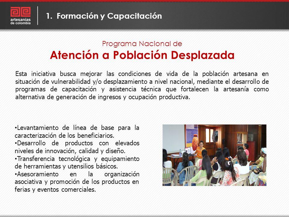Programa Nacional de Atención a Población Desplazada 1.Formación y Capacitación Esta iniciativa busca mejorar las condiciones de vida de la población