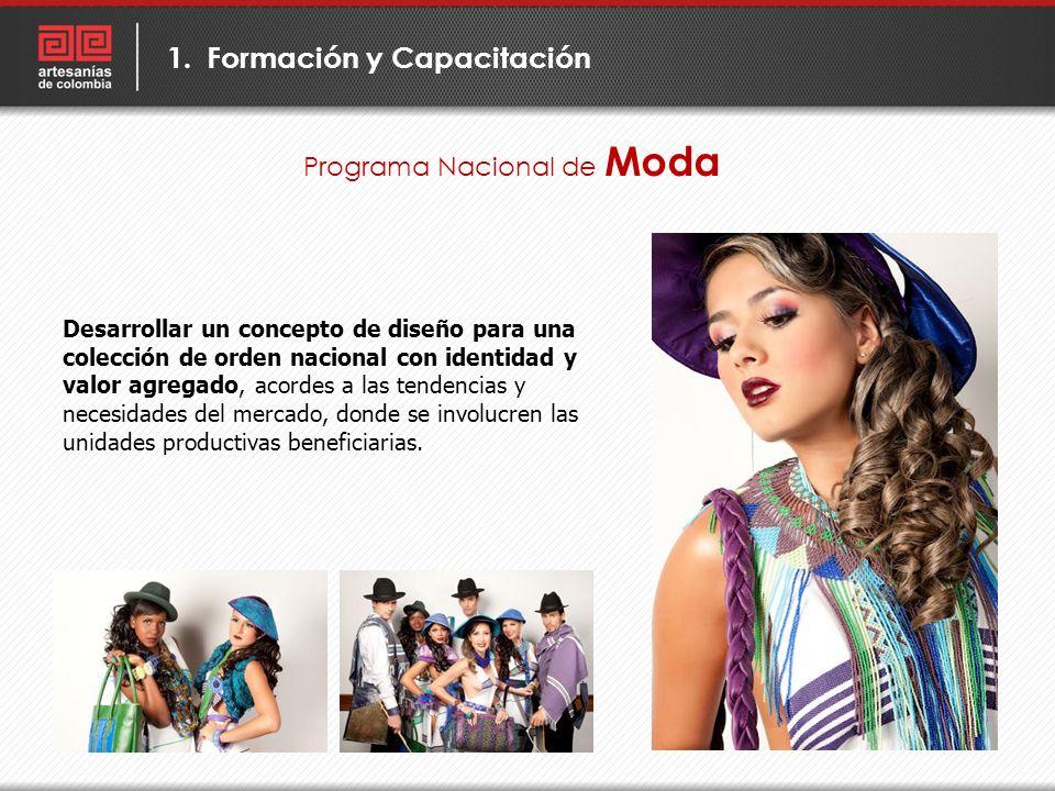 Programa Nacional de Moda 1.Formación y Capacitación Desarrollar un concepto de diseño para una colección de orden nacional con identidad y valor agre