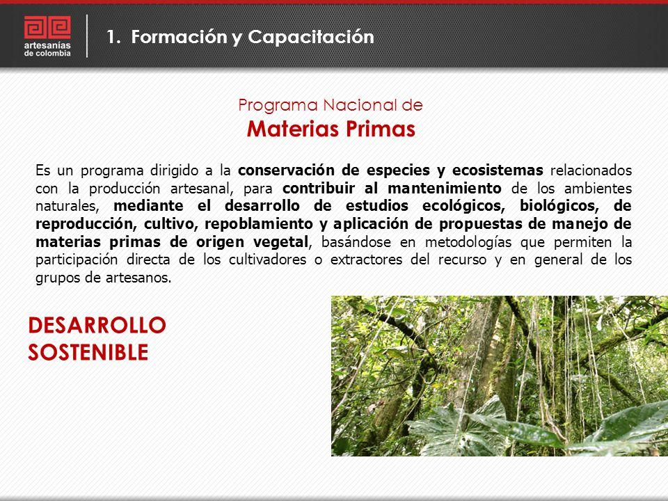 Programa Nacional de Materias Primas 1.Formación y Capacitación Es un programa dirigido a la conservación de especies y ecosistemas relacionados con l