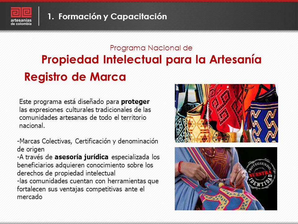 Programa Nacional de Propiedad Intelectual para la Artesanía 1.Formación y Capacitación Este programa está diseñado para proteger las expresiones cult
