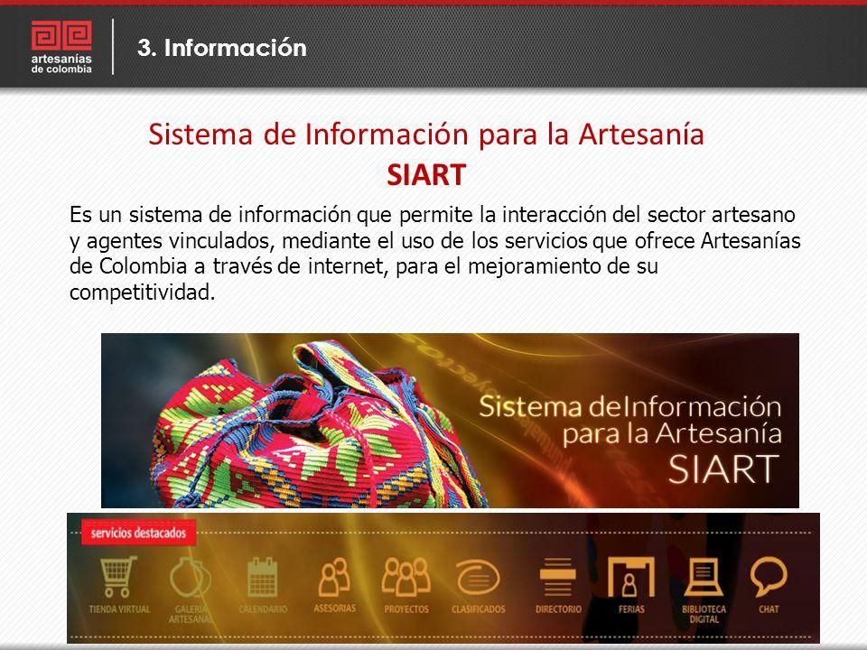 Sistema de Información para la Artesanía SIART 3. Información Es un sistema de información que permite la interacción del sector artesano y agentes vi