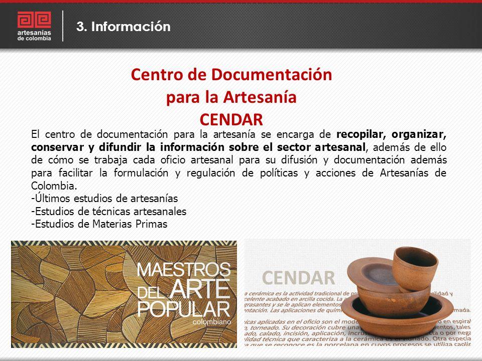 Centro de Documentación para la Artesanía CENDAR 3. Información El centro de documentación para la artesanía se encarga de recopilar, organizar, conse