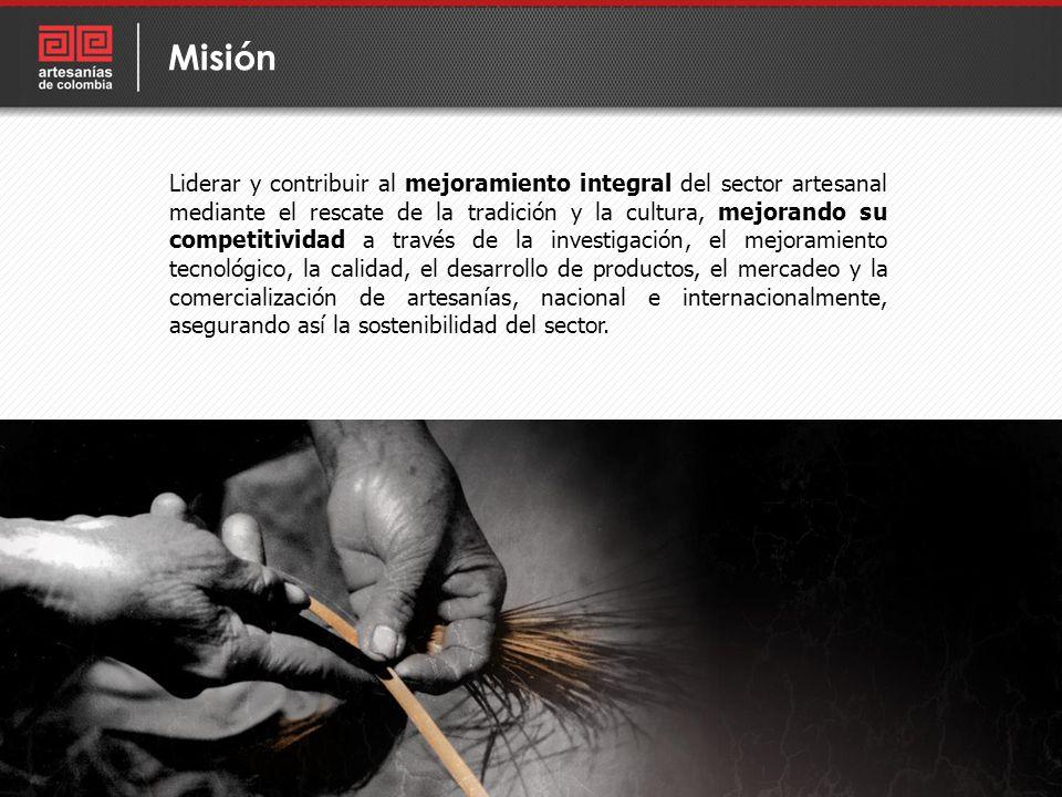 Liderar y contribuir al mejoramiento integral del sector artesanal mediante el rescate de la tradición y la cultura, mejorando su competitividad a tra