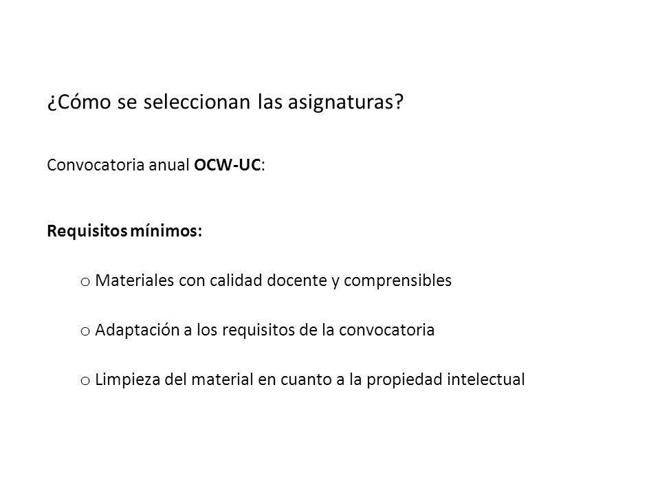 Convocatoria anual OCW-UC: Requisitos mínimos: o Materiales con calidad docente y comprensibles o Adaptación a los requisitos de la convocatoria o Limpieza del material en cuanto a la propiedad intelectual ¿Cómo se seleccionan las asignaturas?