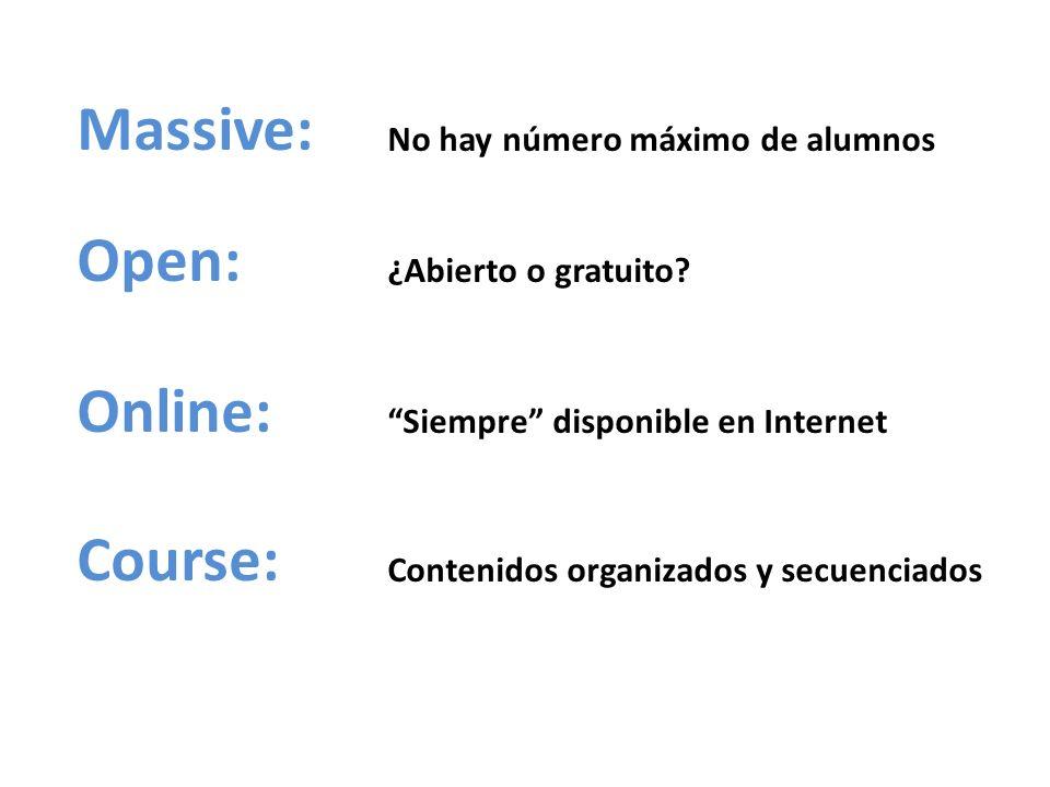 Massive: No hay número máximo de alumnos Open: ¿Abierto o gratuito? Online: Siempre disponible en Internet Course: Contenidos organizados y secuenciad