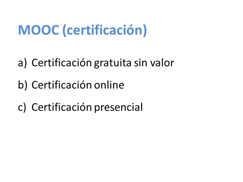 MOOC (certificación) a)Certificación gratuita sin valor b)Certificación online c)Certificación presencial