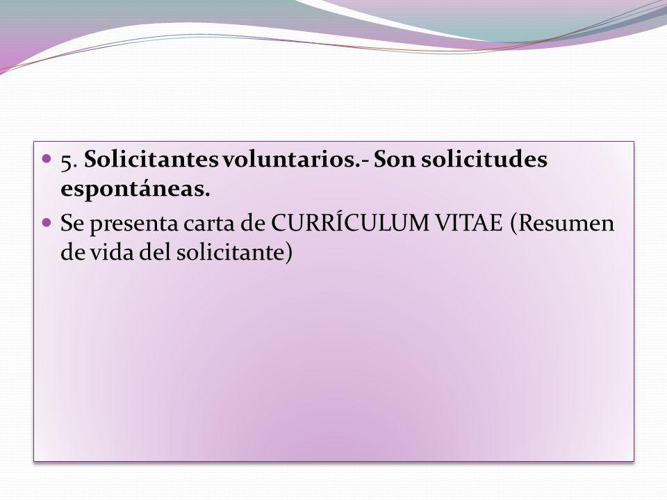 5.Solicitantes voluntarios.- Son solicitudes espontáneas.