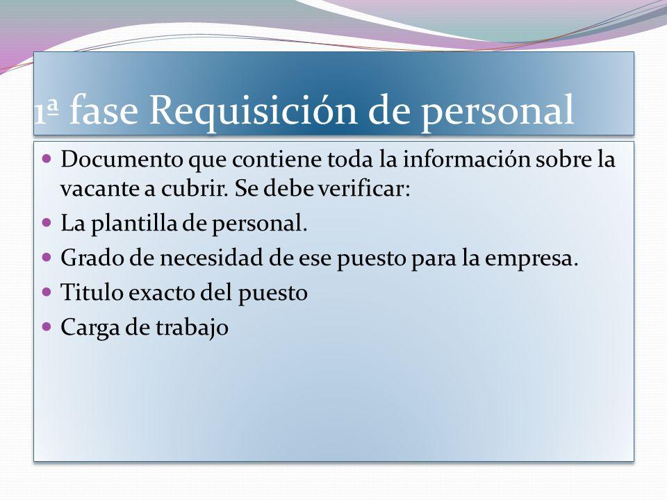 1ª fase Requisición de personal Documento que contiene toda la información sobre la vacante a cubrir.