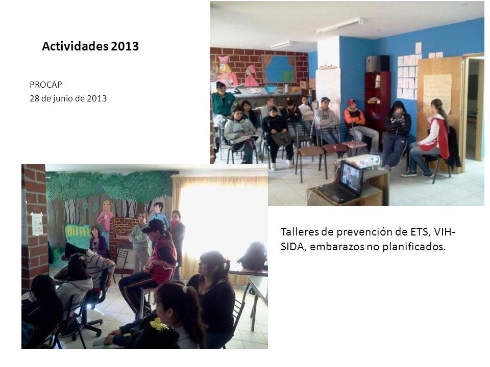 Actividades 2013 PROCAP 28 de junio de 2013 Talleres de prevención de ETS, VIH- SIDA, embarazos no planificados.