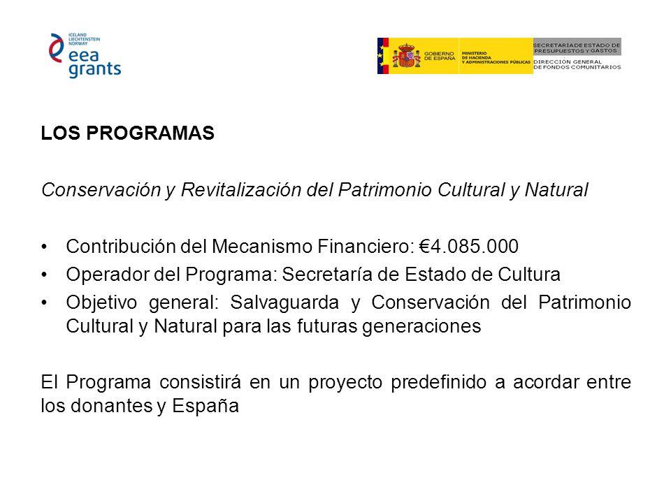 LOS PROGRAMAS Conservación y Revitalización del Patrimonio Cultural y Natural Contribución del Mecanismo Financiero: 4.085.000 Operador del Programa: Secretaría de Estado de Cultura Objetivo general: Salvaguarda y Conservación del Patrimonio Cultural y Natural para las futuras generaciones El Programa consistirá en un proyecto predefinido a acordar entre los donantes y España