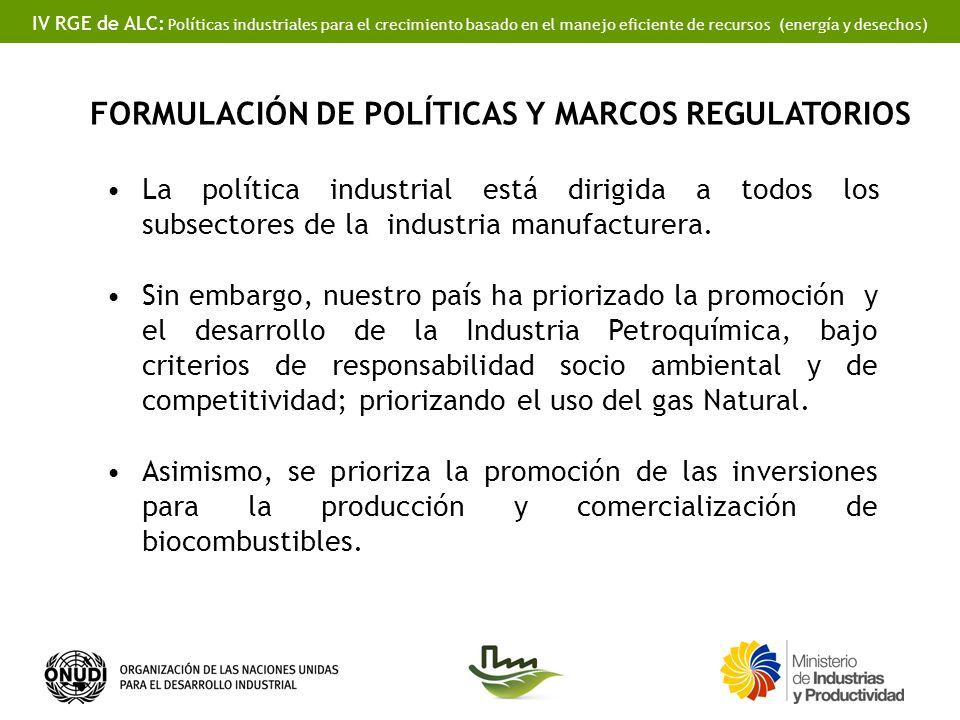 IV RGE de ALC: Políticas industriales para el crecimiento basado en el manejo eficiente de recursos (energía y desechos) FORMULACIÓN DE POLÍTICAS Y MARCOS REGULATORIOS La política industrial está dirigida a todos los subsectores de la industria manufacturera.