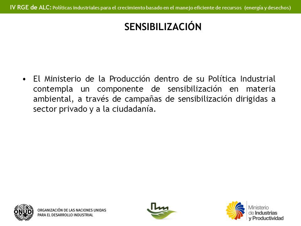 IV RGE de ALC: Políticas industriales para el crecimiento basado en el manejo eficiente de recursos (energía y desechos) SENSIBILIZACIÓN El Ministerio
