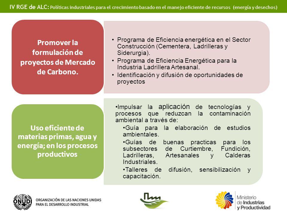 IV RGE de ALC: Políticas industriales para el crecimiento basado en el manejo eficiente de recursos (energía y desechos) Programa de Eficiencia energética en el Sector Construcción (Cementera, Ladrilleras y Siderurgia).