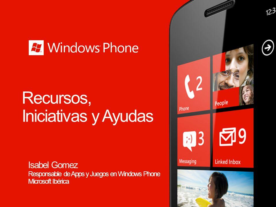 Recursos, Iniciativas y Ayudas Isabel Gomez Responsable de Apps y Juegos en Windows Phone Microsoft Ibérica