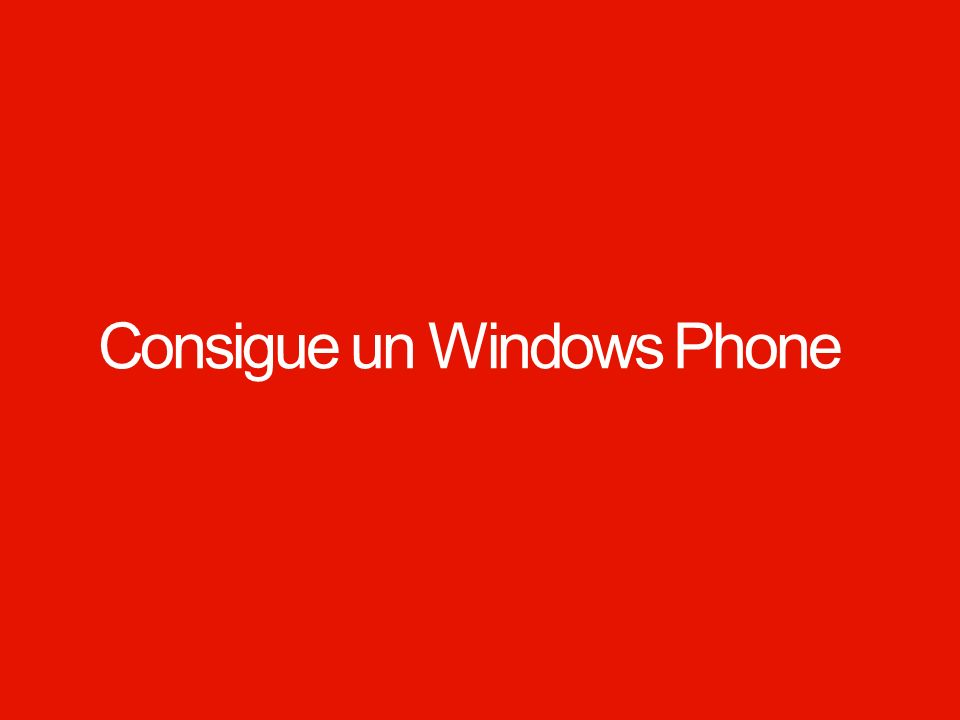 Windows Phone. Consigue un Windows Phone