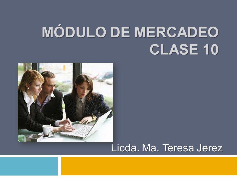 MÓDULO DE MERCADEO CLASE 10 Licda. Ma. Teresa Jerez