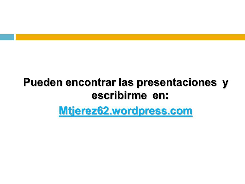 Pueden encontrar las presentaciones y escribirme en: Mtjerez62.wordpress.com