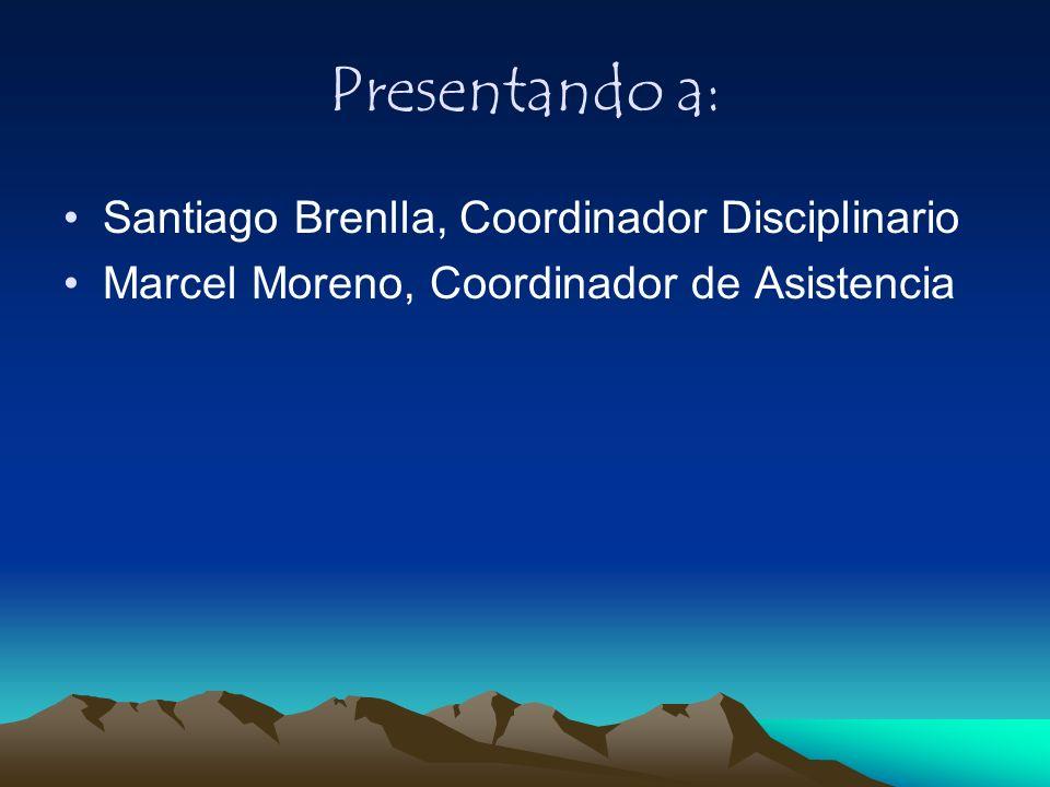 Presentando a: Santiago Brenlla, Coordinador Disciplinario Marcel Moreno, Coordinador de Asistencia