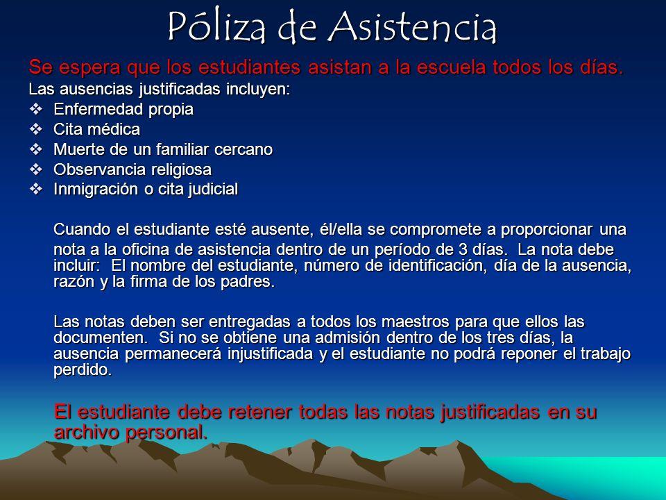 Póliza de Asistencia Se espera que los estudiantes asistan a la escuela todos los días. Las ausencias justificadas incluyen: Enfermedad propia Enferme