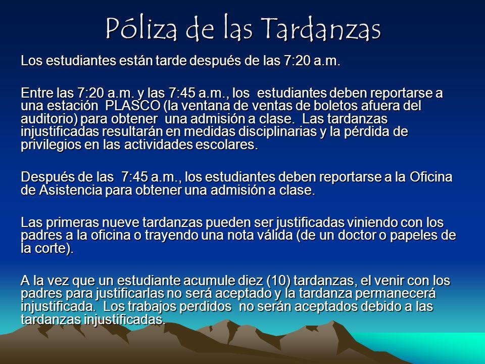 Póliza de las Tardanzas Los estudiantes están tarde después de las 7:20 a.m. Entre las 7:20 a.m. y las 7:45 a.m., los estudiantes deben reportarse a u