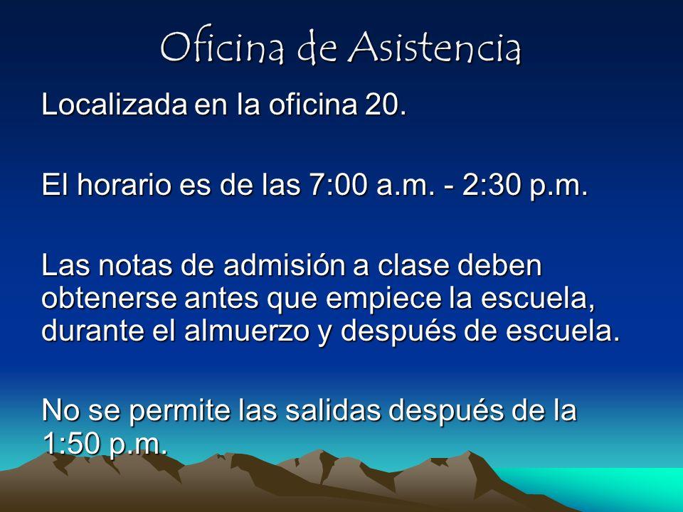 Oficina de Asistencia Localizada en la oficina 20. El horario es de las 7:00 a.m. - 2:30 p.m. Las notas de admisión a clase deben obtenerse antes que