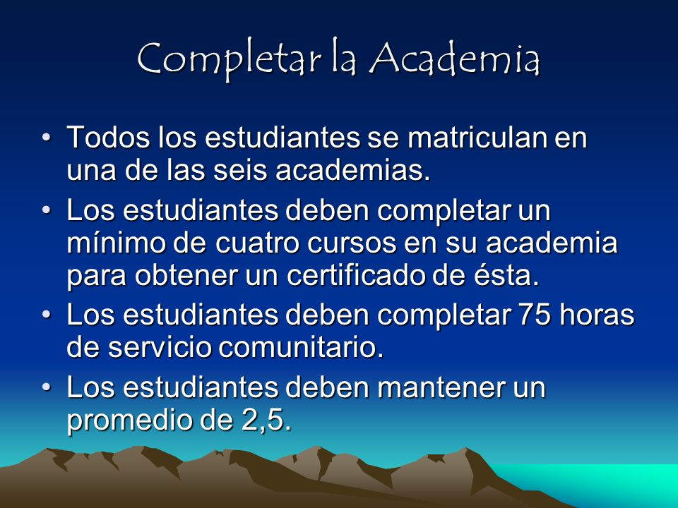 Completar la Academia Todos los estudiantes se matriculan en una de las seis academias.Todos los estudiantes se matriculan en una de las seis academia