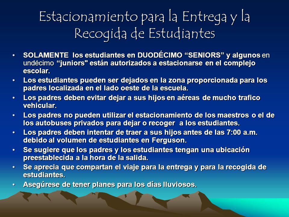 Estacionamiento para la Entrega y la Recogida de Estudiantes SOLAMENTE los estudiantes en DUODÉCIMO SENIORS y algunos en undécimo juniors