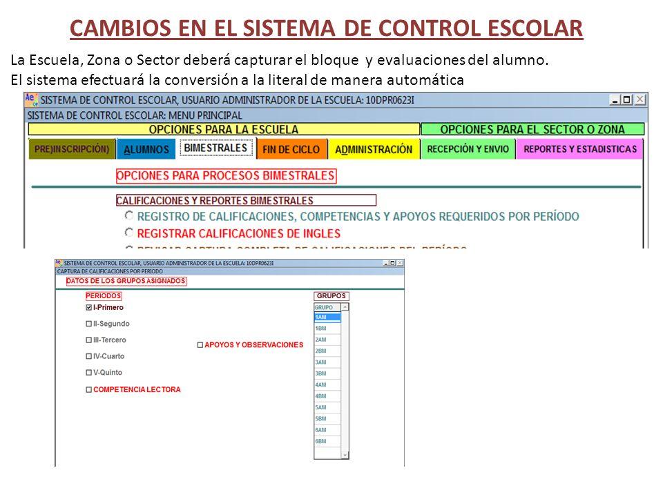 CAMBIOS EN EL SISTEMA DE CONTROL ESCOLAR La Escuela, Zona o Sector deberá capturar el bloque y evaluaciones del alumno. El sistema efectuará la conver