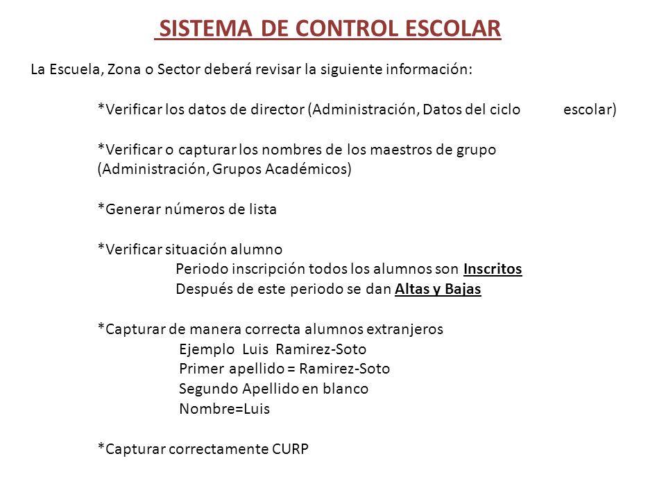 SISTEMA DE CONTROL ESCOLAR La Escuela, Zona o Sector deberá revisar la siguiente información: *Verificar los datos de director (Administración, Datos