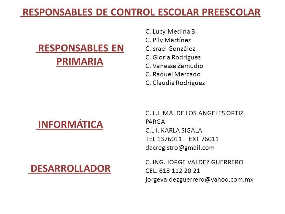 RESPONSABLES DE CONTROL ESCOLAR PREESCOLAR INFORMÁTICA C. L.I. MA. DE LOS ANGELES ORTIZ PARGA C.L.I. KARLA SIGALA TEL 1376011 EXT 76011 dacregistro@gm