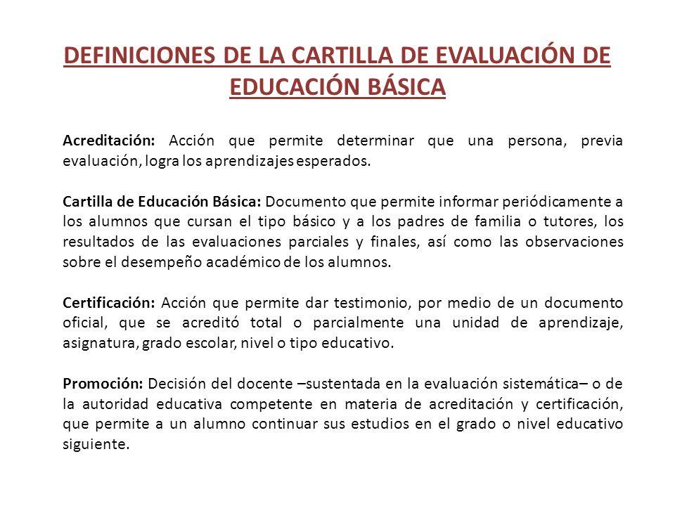 DEFINICIONES DE LA CARTILLA DE EVALUACIÓN DE EDUCACIÓN BÁSICA Acreditación: Acción que permite determinar que una persona, previa evaluación, logra lo