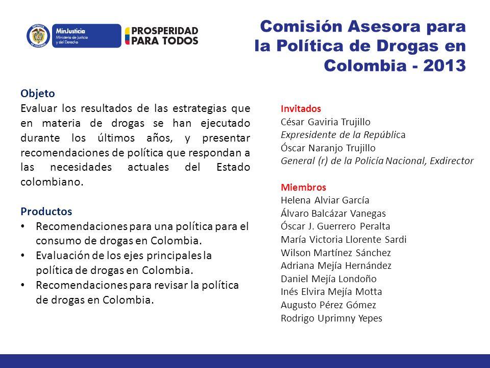 Comisión Asesora para la Política de Drogas en Colombia - 2013 Invitados César Gaviria Trujillo Expresidente de la República Óscar Naranjo Trujillo Ge