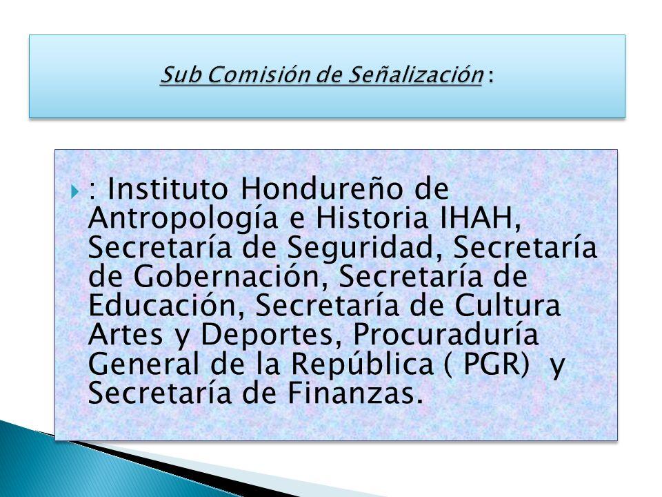 : Instituto Hondureño de Antropología e Historia IHAH, Secretaría de Seguridad, Secretaría de Gobernación, Secretaría de Educación, Secretaría de Cult